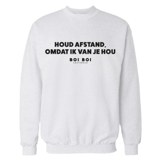 Houd afstand, omdat ik van je hou you Sweatshirt White