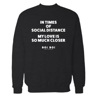 In times of social distance my love is so much closer Sweatshirt Black