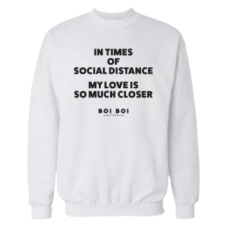 In times of social distance my love is so much closer Sweatshirt White