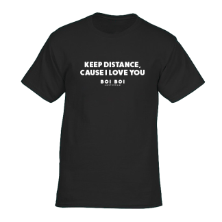 Keep distance cause i love you Tee Black